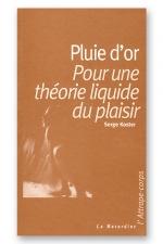 Pluie d'or : Pour une théorie liquide du plaisir.